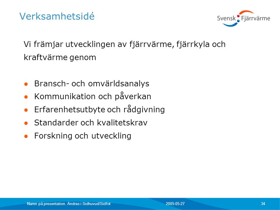 2005-05-27 Namn på presentation. Ändras i Sidhuvud/Sidfot 34 Verksamhetsidé Vi främjar utvecklingen av fjärrvärme, fjärrkyla och kraftvärme genom ● Br