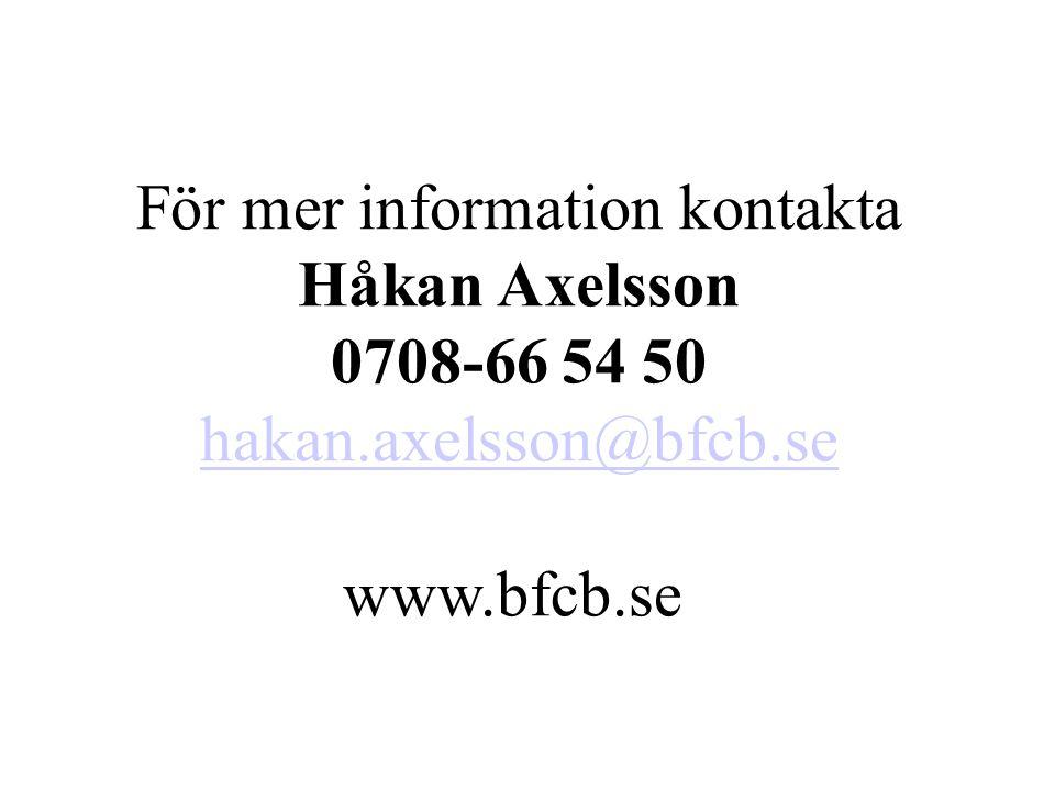 För mer information kontakta Håkan Axelsson 0708-66 54 50 hakan.axelsson@bfcb.se www.bfcb.se hakan.axelsson@bfcb.se