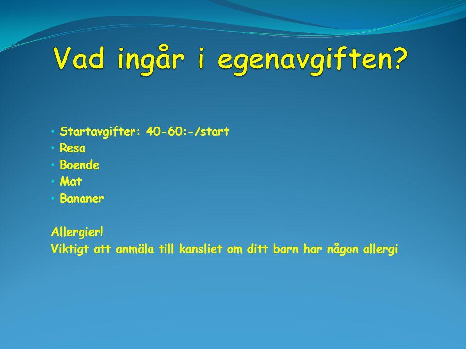 Startavgifter: 40-60:-/start Resa Boende Mat Bananer Allergier! Viktigt att anmäla till kansliet om ditt barn har någon allergi