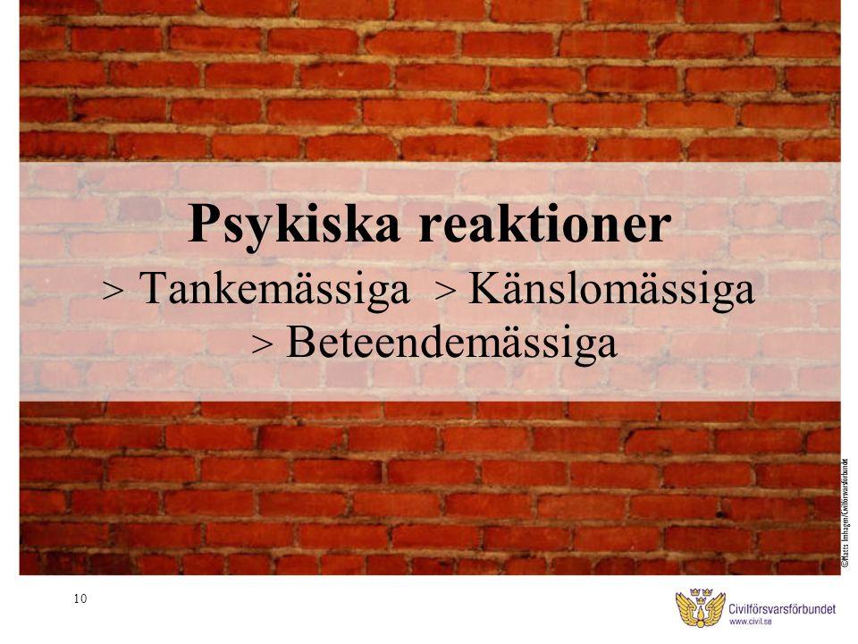 10 Psykiska reaktioner > Tankemässiga > Känslomässiga > Beteendemässiga ©Matts Imhagen/Civilförsvarsförbundet