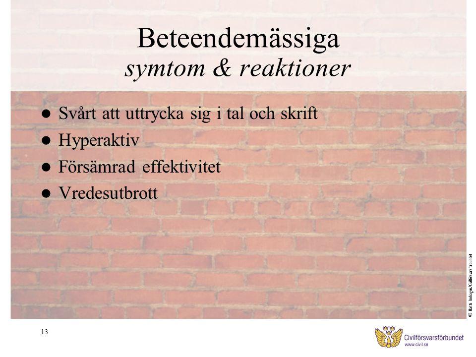 13 Beteendemässiga symtom & reaktioner Svårt att uttrycka sig i tal och skrift Hyperaktiv Försämrad effektivitet Vredesutbrott © Matts Imhagen/Civilfö