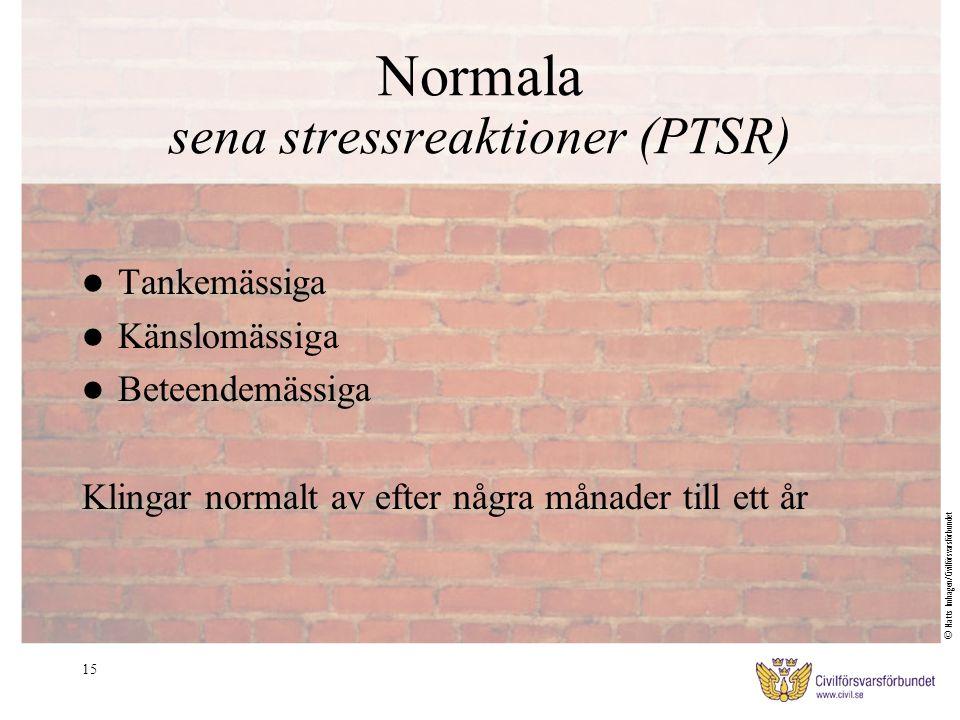 15 Normala sena stressreaktioner (PTSR) Tankemässiga Känslomässiga Beteendemässiga Klingar normalt av efter några månader till ett år © Matts Imhagen/