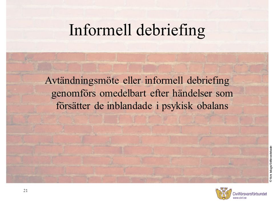 21 Informell debriefing Avtändningsmöte eller informell debriefing genomförs omedelbart efter händelser som försätter de inblandade i psykisk obalans