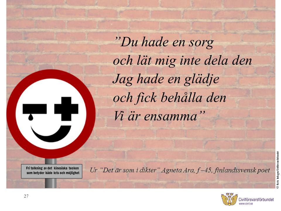 """27 Ur """"Det är som i dikter"""" Agneta Ara, f –45, finlandssvensk poet """"Du hade en sorg och lät mig inte dela den Jag hade en glädje och fick behålla den"""