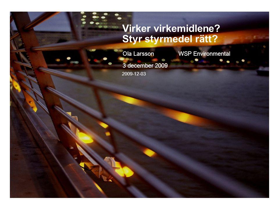 2009-12-03 Virker virkemidlene? Styr styrmedel rätt? Ola LarssonWSP Environmental 3 december 2009