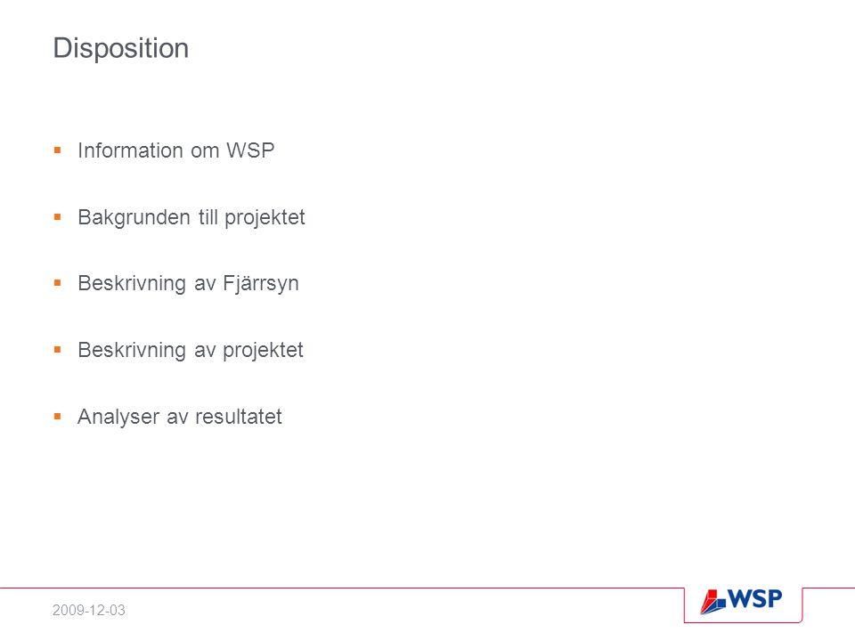 2009-12-03 Disposition  Information om WSP  Bakgrunden till projektet  Beskrivning av Fjärrsyn  Beskrivning av projektet  Analyser av resultatet