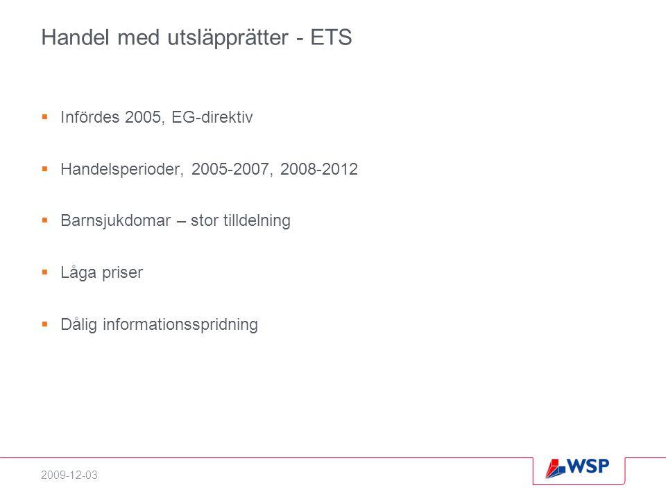 2009-12-03 Handel med utsläpprätter - ETS  Infördes 2005, EG-direktiv  Handelsperioder, 2005-2007, 2008-2012  Barnsjukdomar – stor tilldelning  Lå