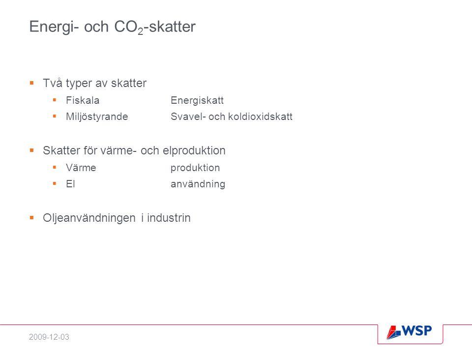 2009-12-03 Energi- och CO 2 -skatter  Två typer av skatter  FiskalaEnergiskatt  MiljöstyrandeSvavel- och koldioxidskatt  Skatter för värme- och elproduktion  Värmeproduktion  Elanvändning  Oljeanvändningen i industrin
