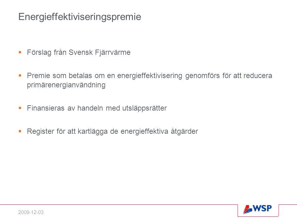 2009-12-03 Energieffektiviseringspremie  Förslag från Svensk Fjärrvärme  Premie som betalas om en energieffektivisering genomförs för att reducera p