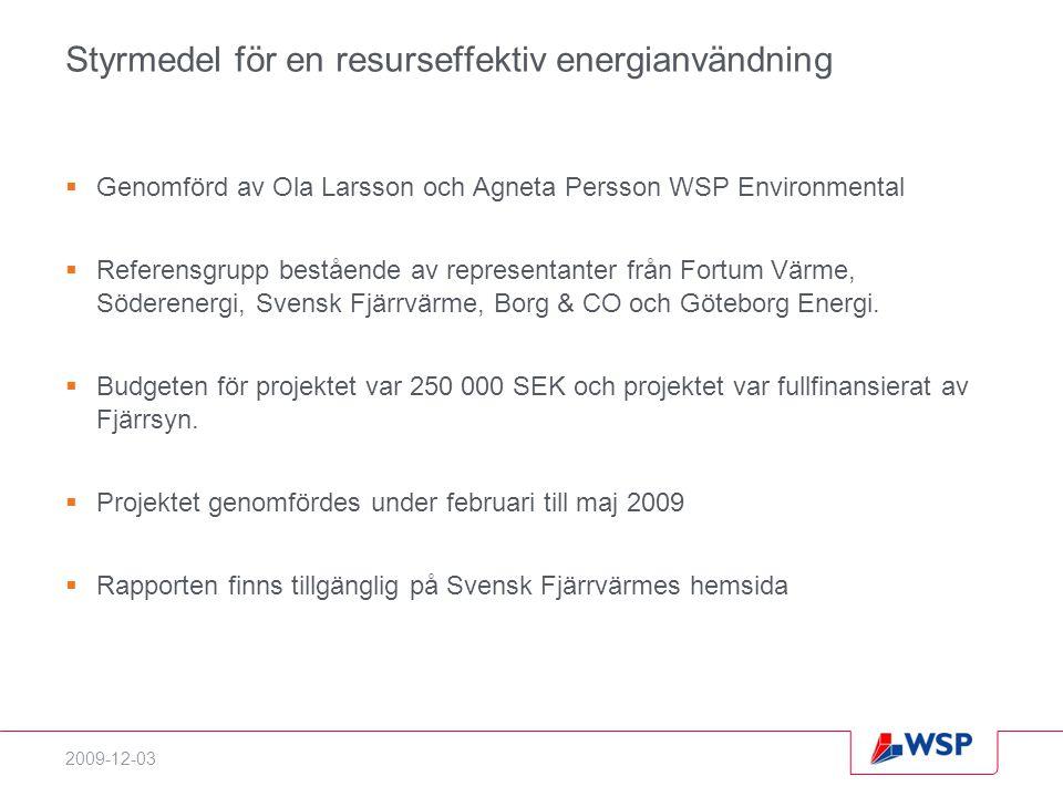 2009-12-03 Styrmedel för en resurseffektiv energianvändning  Genomförd av Ola Larsson och Agneta Persson WSP Environmental  Referensgrupp bestående