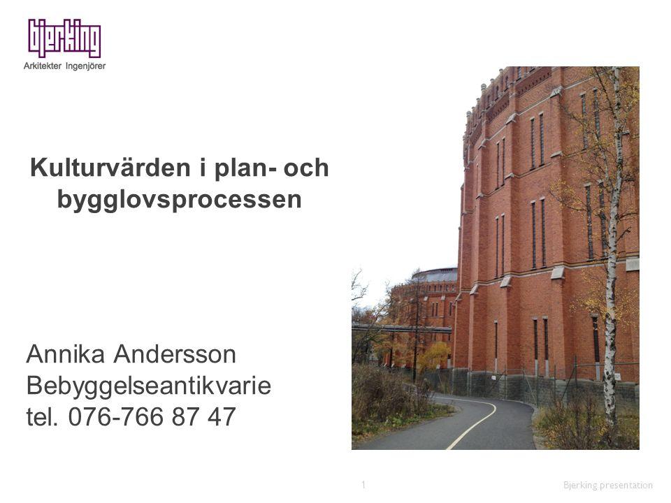Kulturvärden i plan- och bygglovsprocessen Bjerking presentation 1 Annika Andersson Bebyggelseantikvarie tel. 076-766 87 47