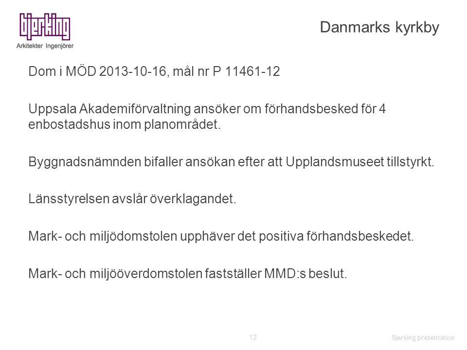 Danmarks kyrkby Dom i MÖD 2013-10-16, mål nr P 11461-12 Uppsala Akademiförvaltning ansöker om förhandsbesked för 4 enbostadshus inom planområdet. Bygg