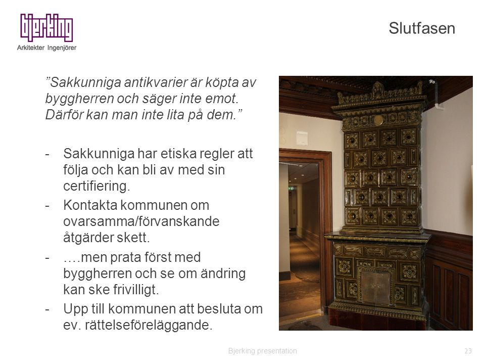 """""""Sakkunniga antikvarier är köpta av byggherren och säger inte emot. Därför kan man inte lita på dem."""" -Sakkunniga har etiska regler att följa och kan"""