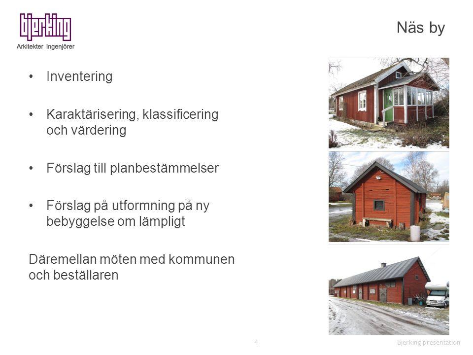 Näs by Inventering Karaktärisering, klassificering och värdering Förslag till planbestämmelser Förslag på utformning på ny bebyggelse om lämpligt Däre
