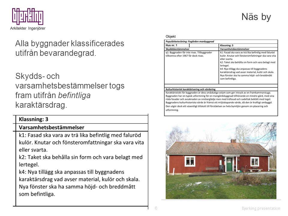 Näs by Bjerking presentation 6 Alla byggnader klassificerades utifrån bevarandegrad. Skydds- och varsamhetsbestämmelser togs fram utifrån befintliga k