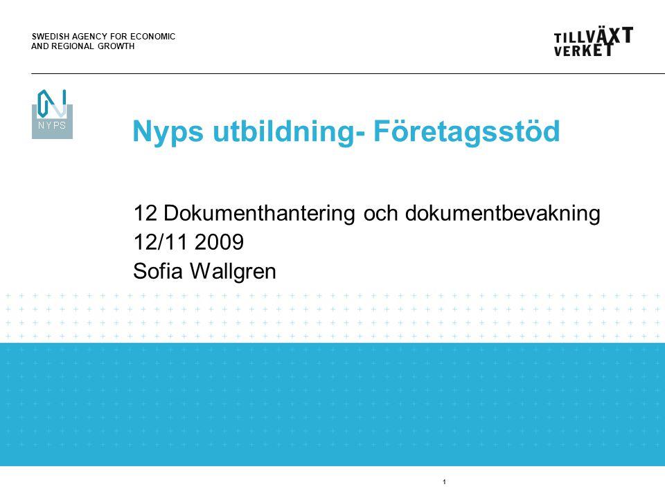 SWEDISH AGENCY FOR ECONOMIC AND REGIONAL GROWTH 1 12 Dokumenthantering och dokumentbevakning 12/11 2009 Sofia Wallgren Nyps utbildning- Företagsstöd