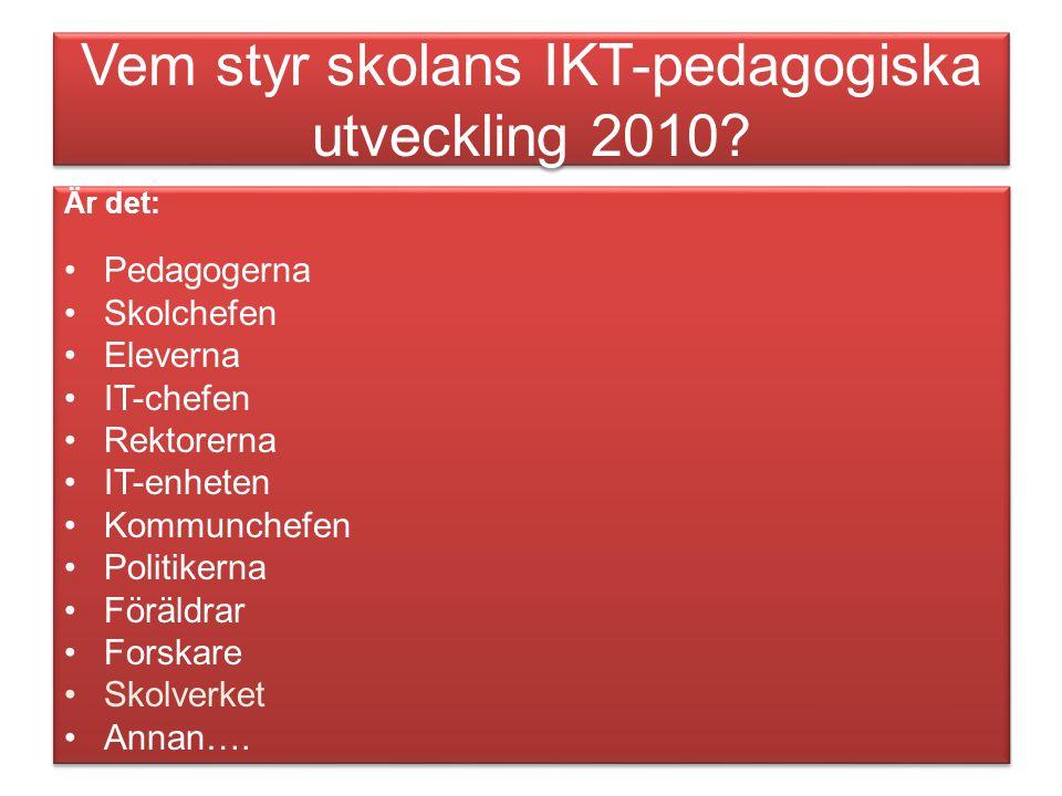 Vem styr skolans IKT-pedagogiska utveckling 2010.