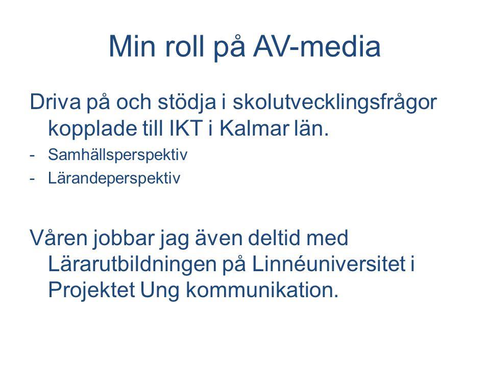 Min roll på AV-media Driva på och stödja i skolutvecklingsfrågor kopplade till IKT i Kalmar län.