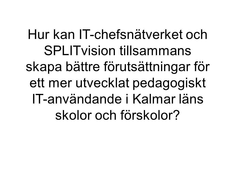 Hur kan IT-chefsnätverket och SPLITvision tillsammans skapa bättre förutsättningar för ett mer utvecklat pedagogiskt IT-användande i Kalmar läns skolor och förskolor?