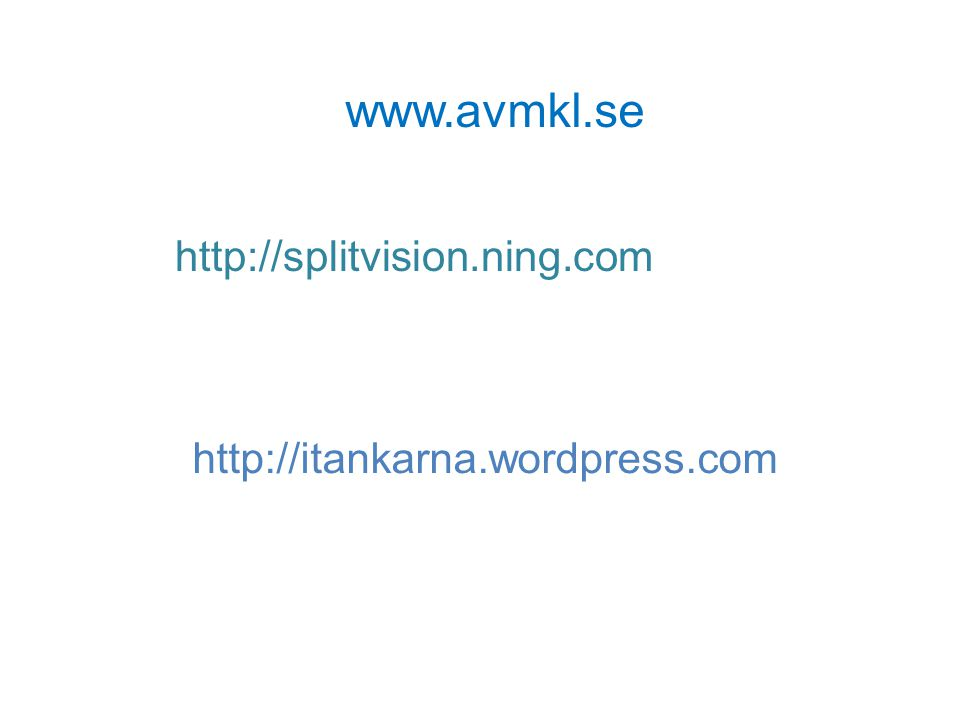 http://itankarna.wordpress.com www.avmkl.se http://splitvision.ning.com