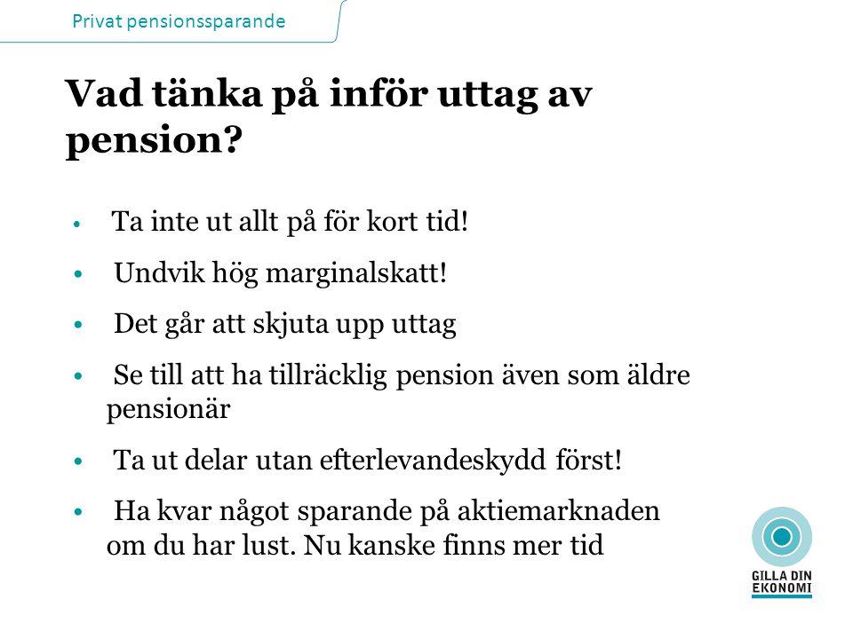 Privat pensionssparande Vad tänka på inför uttag av pension.