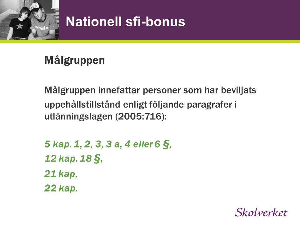 Nationell sfi-bonus Målgruppen Målgruppen innefattar personer som har beviljats uppehållstillstånd enligt följande paragrafer i utlänningslagen (2005:716): 5 kap.