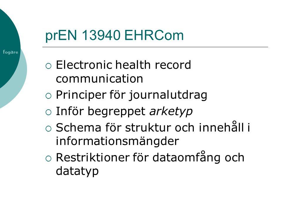 f og a re prEN 13940 EHRCom  Electronic health record communication  Principer för journalutdrag  Inför begreppet arketyp  Schema för struktur och