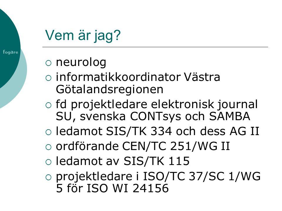 f og a re SAMBA  Används även utanför Sverige, uppmärksammat i ISO och CEN  Bakgrundsmaterial till CONTsys 2, standard för begrepp om arbetsflöde  S tructured A rchitecture for M edical B usiness A ctivities