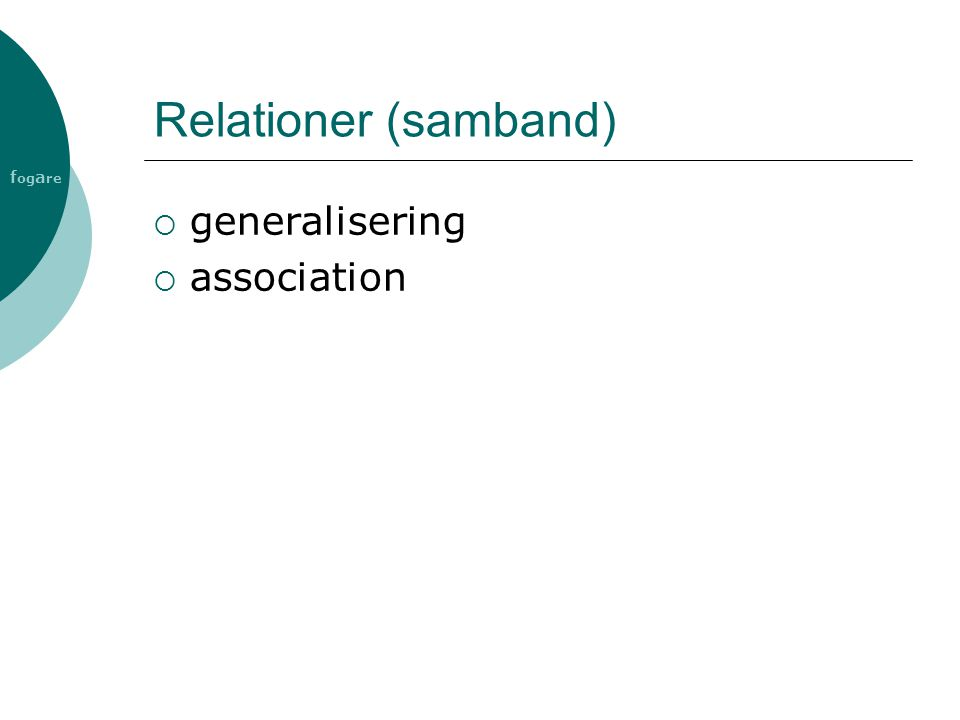 f og a re Relationer (samband)  generalisering  association