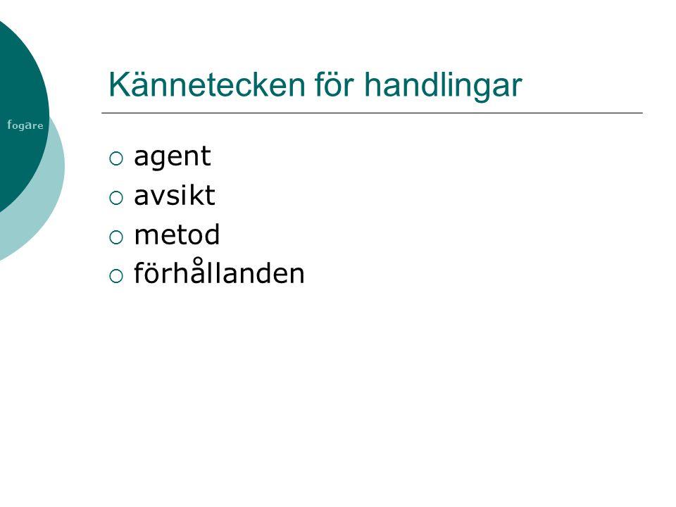 f og a re Kännetecken för handlingar  agent  avsikt  metod  förhållanden