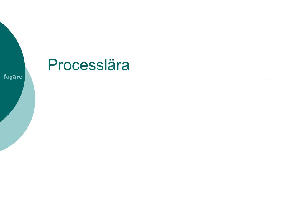 f og a re Processlära