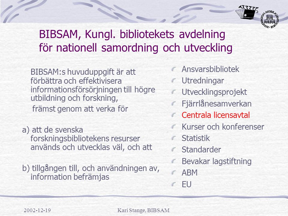 2002-12-19Kari Stange, BIBSAM Parametrar och vikning ScienceDirect E-only cost 20021/5 FTE Research STM3/5 FTE Students STM 1/5 IDEAL Cost 20021/4 FTE Researchers Medicine+NatSci1/4 FTE Researchers STM1/4 FTE Students Tot1/4