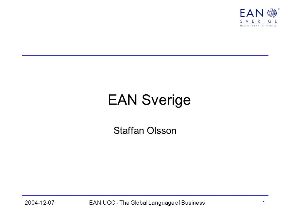 2004-12-07EAN.UCC - The Global Language of Business1 EAN Sverige Staffan Olsson