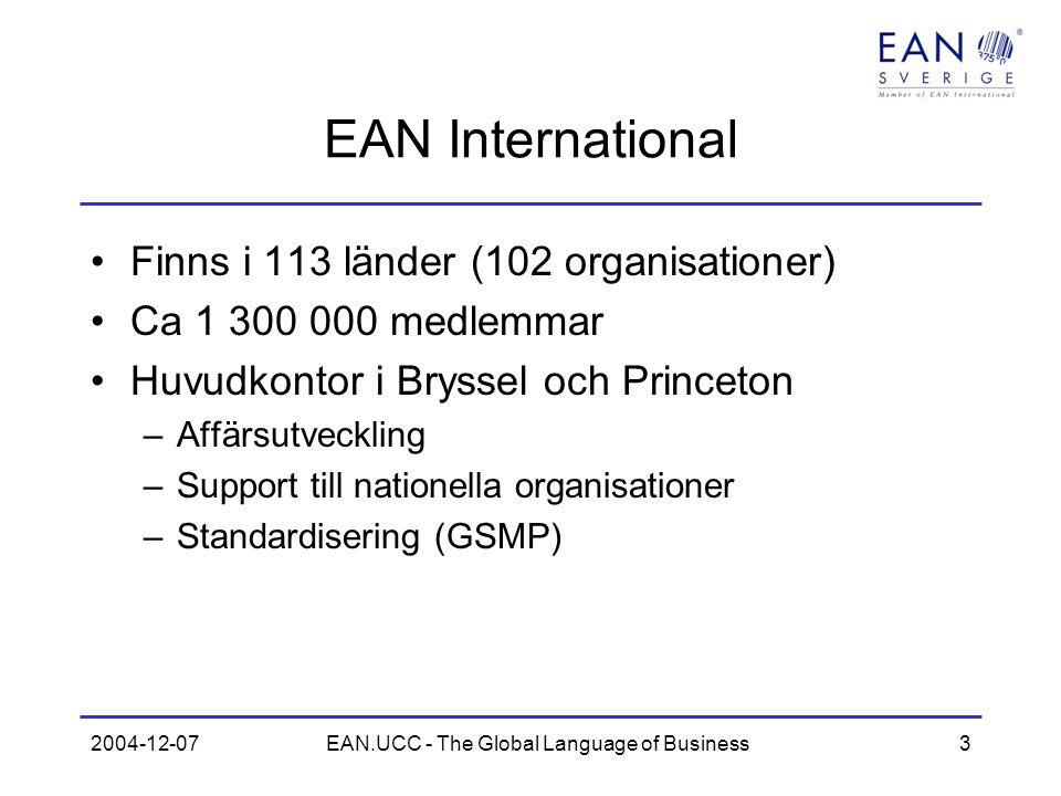 2004-12-07EAN.UCC - The Global Language of Business3 EAN International Finns i 113 länder (102 organisationer) Ca 1 300 000 medlemmar Huvudkontor i Br
