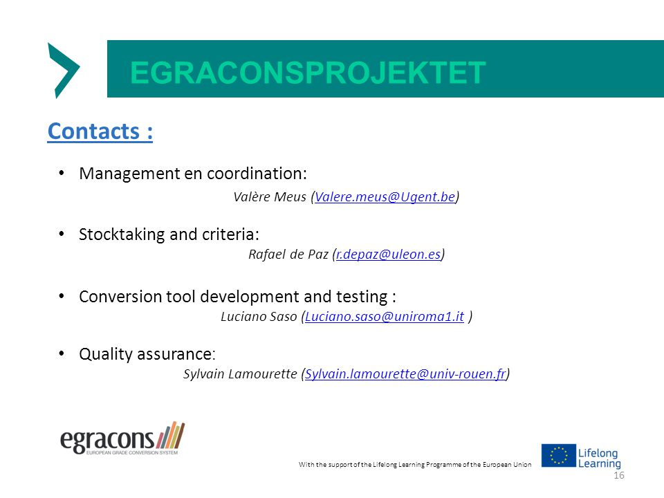 EGRACONSPROJEKTET Contacts : Management en coordination: Valère Meus (Valere.meus@Ugent.be)Valere.meus@Ugent.be Stocktaking and criteria: Rafael de Pa
