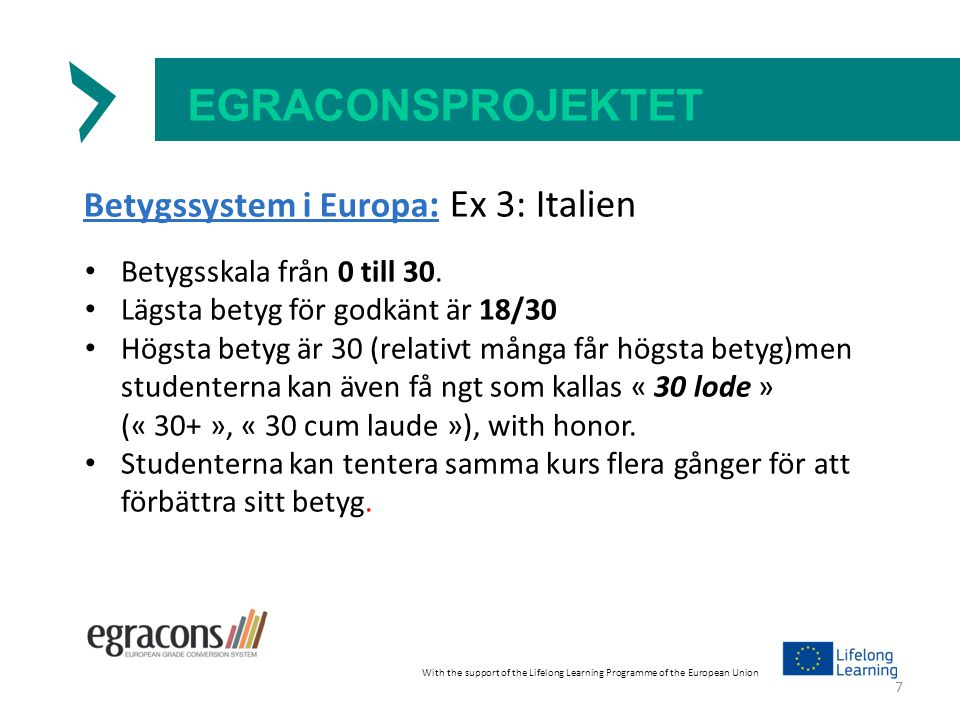 EGRACONSPROJEKTET Betygssystem i Europa : Ex 3: Italien Betygsskala från 0 till 30.