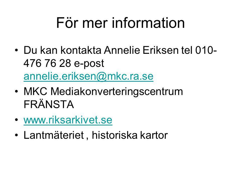 För mer information Du kan kontakta Annelie Eriksen tel 010- 476 76 28 e-post annelie.eriksen@mkc.ra.se annelie.eriksen@mkc.ra.se MKC Mediakonverteringscentrum FRÄNSTA www.riksarkivet.se Lantmäteriet, historiska kartor