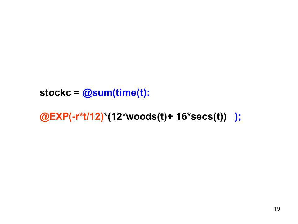 19 stockc = @sum(time(t): @EXP(-r*t/12)*(12*woods(t)+ 16*secs(t)) );