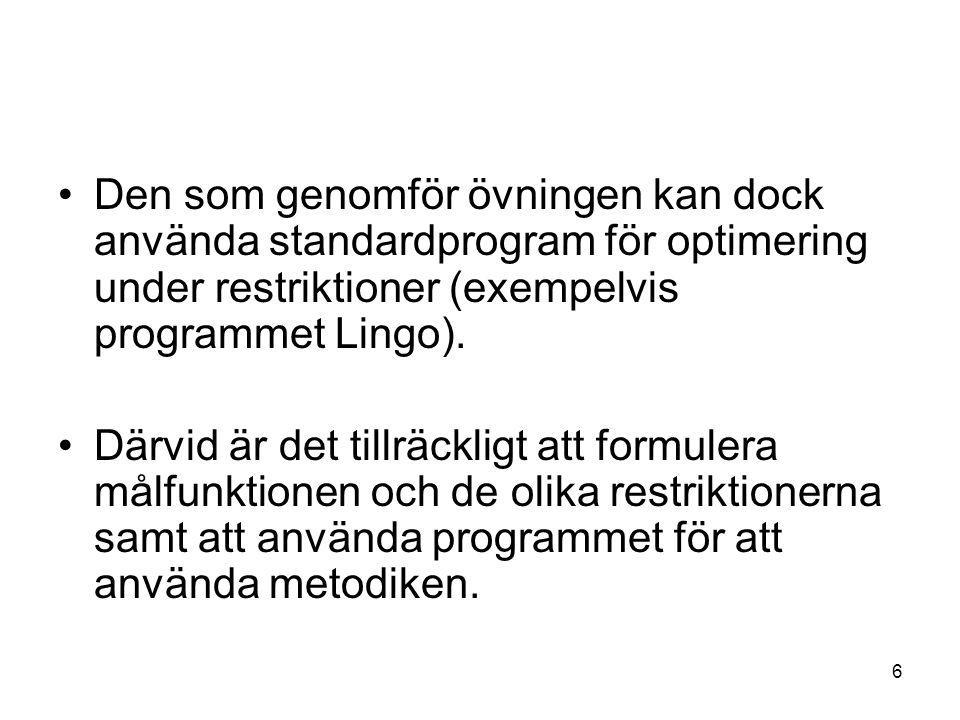 6 Den som genomför övningen kan dock använda standardprogram för optimering under restriktioner (exempelvis programmet Lingo).