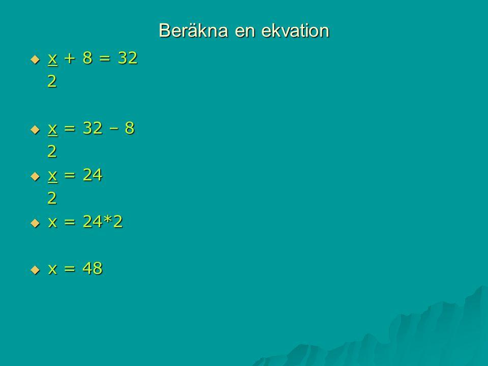 Beräkna en ekvation  x + 8 = 32 2  x = 32 – 8 2  x = 24 2  x = 24*2  x = 48  ©MatsGabrielson