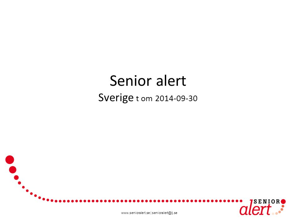 www.senioralert.se   senioralert@lj.se 176 583 munbedömningar enligt ROAG t om 140930