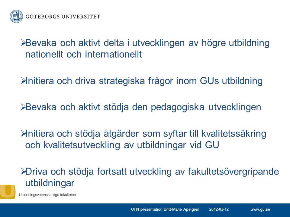 www.gu.se  Bevaka och aktivt delta i utvecklingen av högre utbildning nationellt och internationellt  Initiera och driva strategiska frågor inom GUs