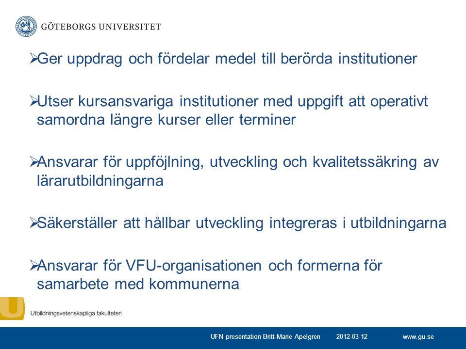www.gu.se  Ger uppdrag och fördelar medel till berörda institutioner  Utser kursansvariga institutioner med uppgift att operativt samordna längre ku