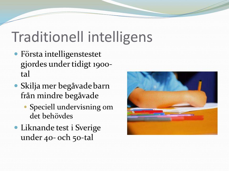 Traditionell intelligens Första intelligenstestet gjordes under tidigt 1900- tal Skilja mer begåvade barn från mindre begåvade Speciell undervisning o