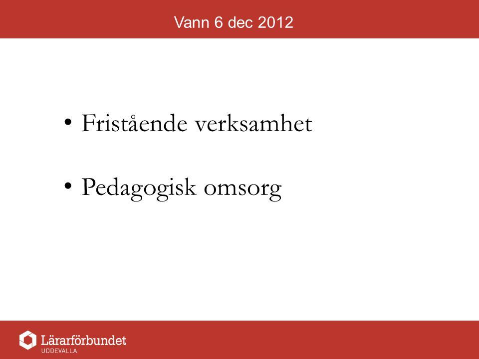 Vann 6 dec 2012 Fristående verksamhet Pedagogisk omsorg