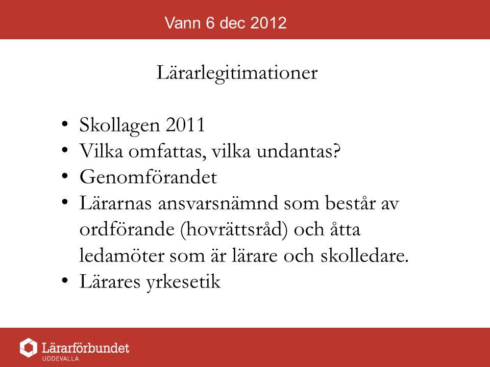 Vann 6 dec 2012 Lärarlegitimationer Skollagen 2011 Vilka omfattas, vilka undantas.