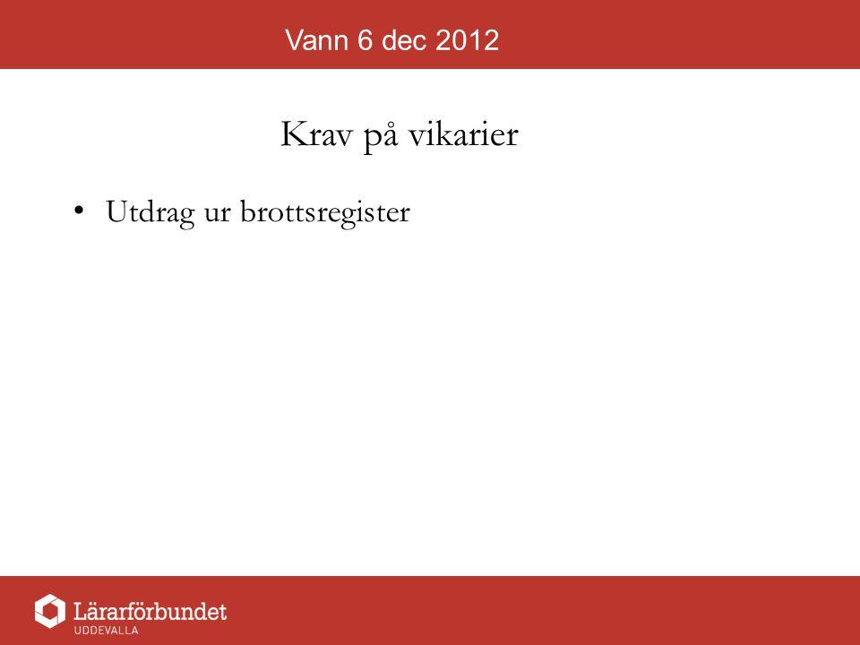 Vann 6 dec 2012 Krav på vikarier Utdrag ur brottsregister