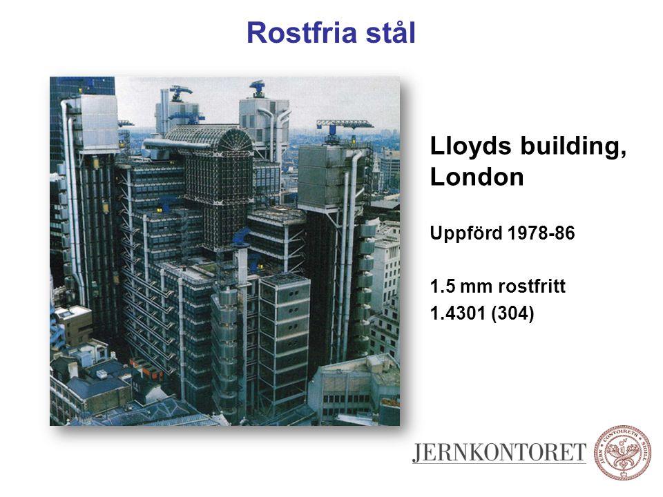 Rostfria stål Lloyds building, London Uppförd 1978-86 1.5 mm rostfritt 1.4301 (304)