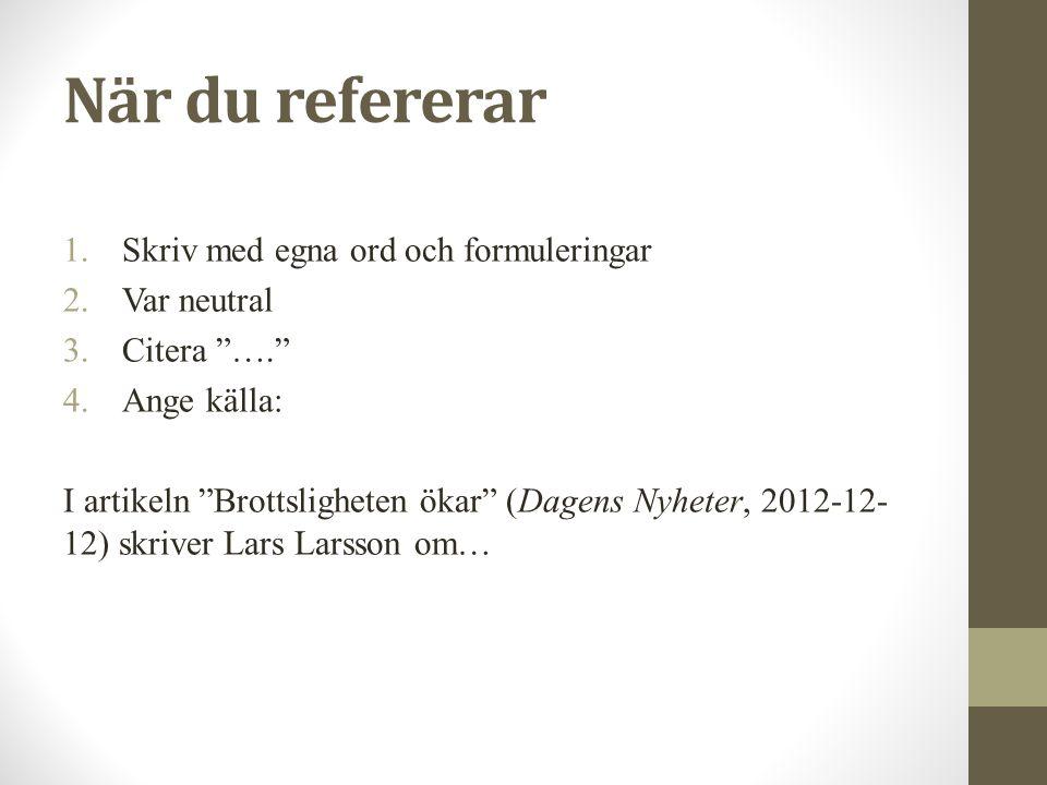 """När du refererar 1.Skriv med egna ord och formuleringar 2.Var neutral 3.Citera """"…."""" 4.Ange källa: I artikeln """"Brottsligheten ökar"""" (Dagens Nyheter, 20"""
