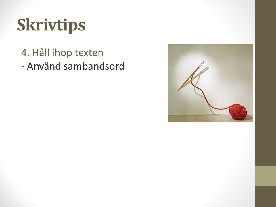 4. Håll ihop texten - Använd sambandsord Skrivtips